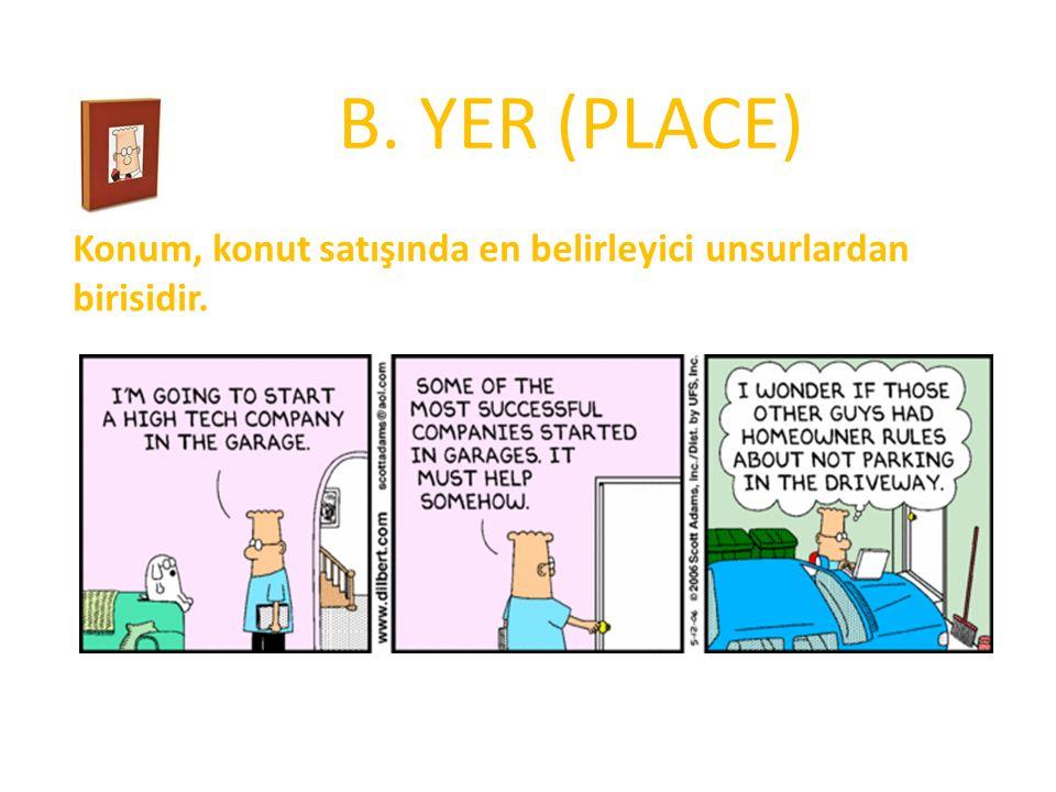 B. YER (PLACE) Konum, konut satışında en belirleyici unsurlardan