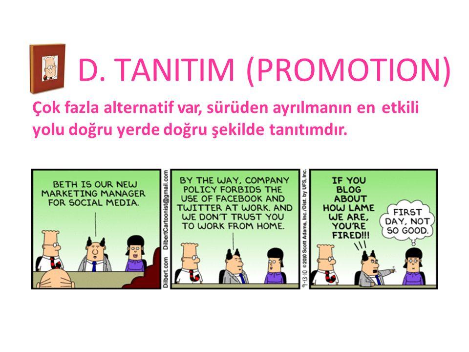 D. TANITIM (PROMOTION) Çok fazla alternatif var, sürüden ayrılmanın en etkili.