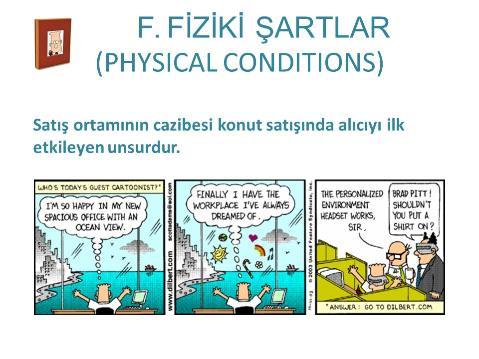 F. FİZİKİ ŞARTLAR (PHYSICAL CONDITIONS)