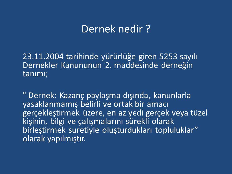 Dernek nedir 23.11.2004 tarihinde yürürlüğe giren 5253 sayılı Dernekler Kanununun 2. maddesinde derneğin tanımı;