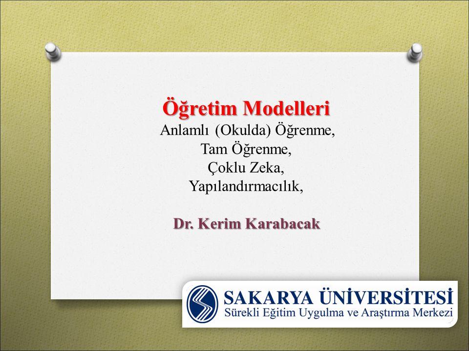Öğretim Modelleri Anlamlı (Okulda) Öğrenme, Tam Öğrenme, Çoklu Zeka, Yapılandırmacılık, Dr.