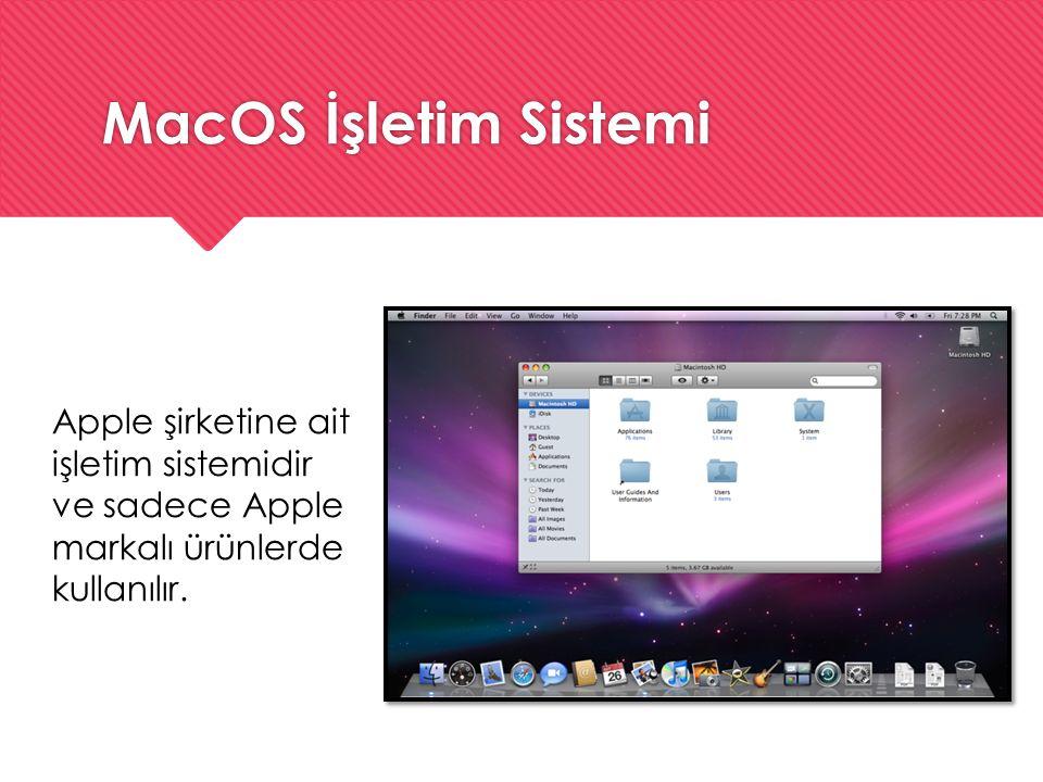 MacOS İşletim Sistemi Apple şirketine ait işletim sistemidir ve sadece Apple markalı ürünlerde kullanılır.