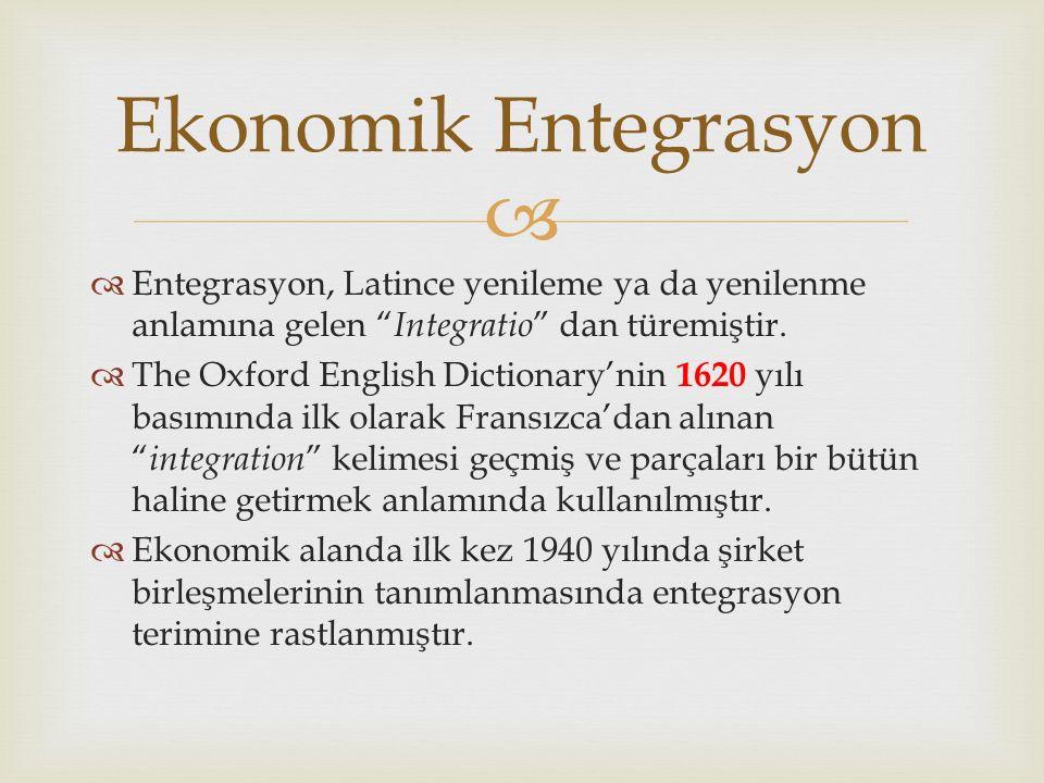 Ekonomik Entegrasyon Entegrasyon, Latince yenileme ya da yenilenme anlamına gelen Integratio dan türemiştir.