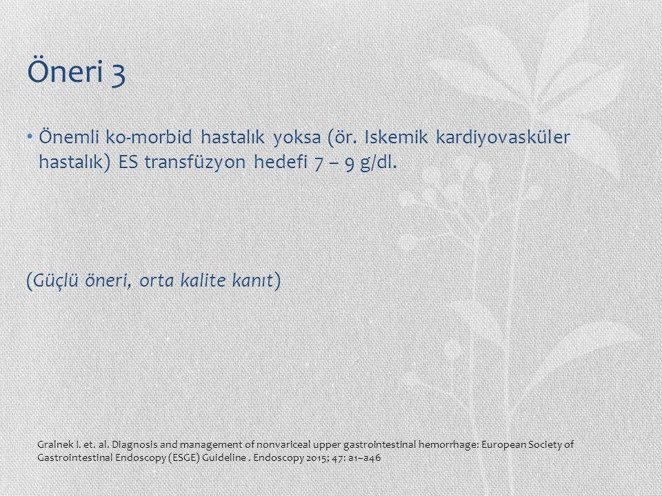 Öneri 3 Önemli ko-morbid hastalık yoksa (ör. Iskemik kardiyovasküler hastalık) ES transfüzyon hedefi 7 – 9 g/dl.