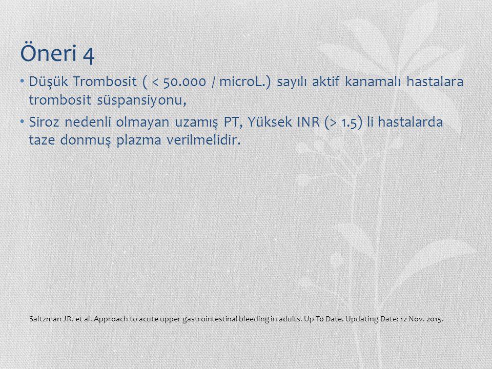 Öneri 4 Düşük Trombosit ( < 50.000 / microL.) sayılı aktif kanamalı hastalara trombosit süspansiyonu,