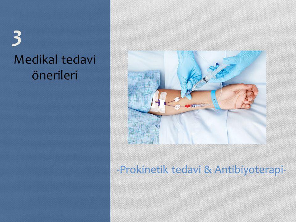 3 Medikal tedavi önerileri -Prokinetik tedavi & Antibiyoterapi-