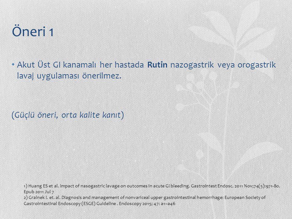 Öneri 1 Akut Üst GI kanamalı her hastada Rutin nazogastrik veya orogastrik lavaj uygulaması önerilmez.