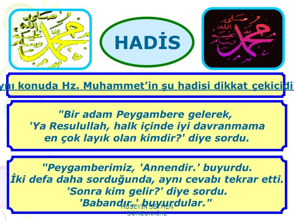 HADİS Aynı konuda Hz. Muhammet'in şu hadisi dikkat çekicidir.