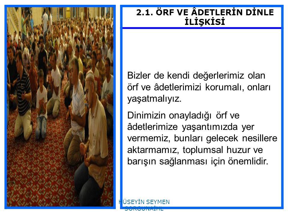 2.1. ÖRF VE ÂDETLERİN DİNLE İLİŞKİSİ