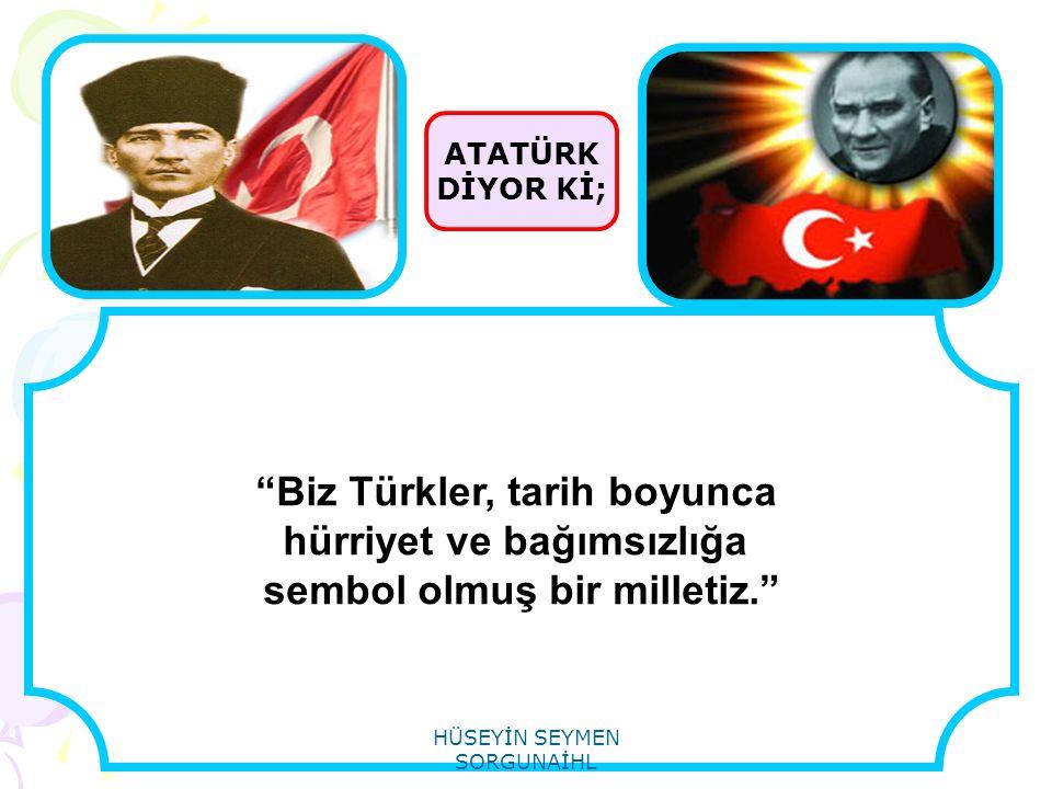 Biz Türkler, tarih boyunca hürriyet ve bağımsızlığa