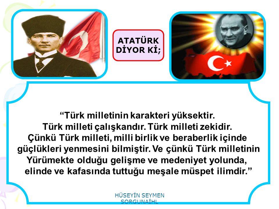 Türk milletinin karakteri yüksektir.