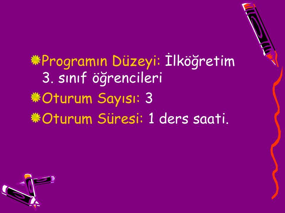 Programın Düzeyi: İlköğretim 3. sınıf öğrencileri