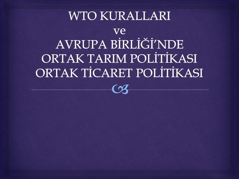 WTO KURALLARI ve AVRUPA BİRLİĞİ'NDE ORTAK TARIM POLİTİKASI ORTAK TİCARET POLİTİKASI