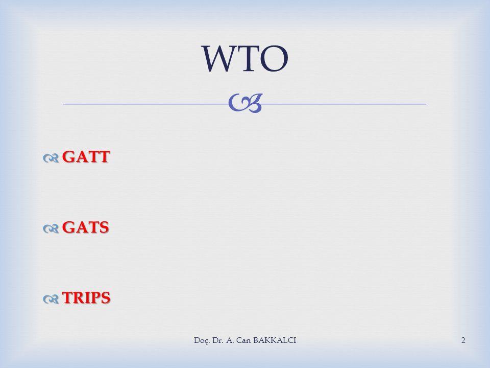 WTO GATT GATS TRIPS Doç. Dr. A. Can BAKKALCI