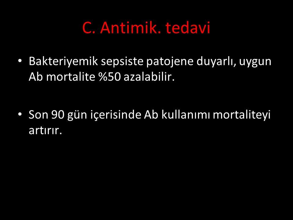 C. Antimik. tedavi Bakteriyemik sepsiste patojene duyarlı, uygun Ab mortalite %50 azalabilir.