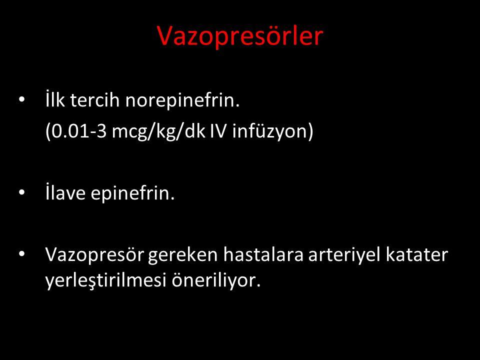 Vazopresörler İlk tercih norepinefrin. (0.01-3 mcg/kg/dk IV infüzyon)