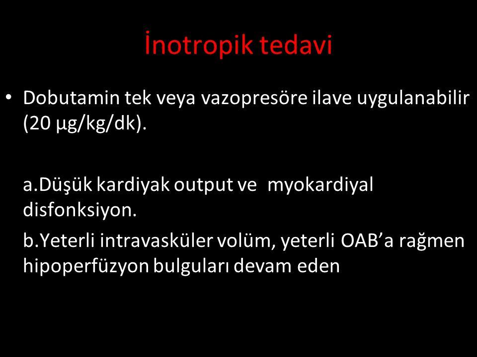 İnotropik tedavi Dobutamin tek veya vazopresöre ilave uygulanabilir (20 μg/kg/dk). a.Düşük kardiyak output ve myokardiyal disfonksiyon.