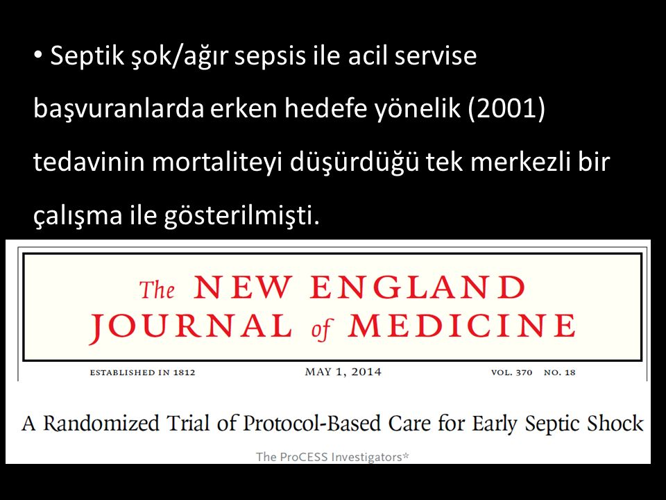 Septik şok/ağır sepsis ile acil servise başvuranlarda erken hedefe yönelik (2001) tedavinin mortaliteyi düşürdüğü tek merkezli bir çalışma ile gösterilmişti.