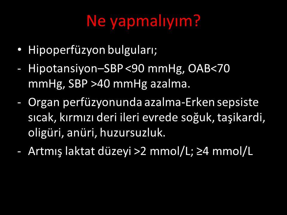 Ne yapmalıyım Hipoperfüzyon bulguları;