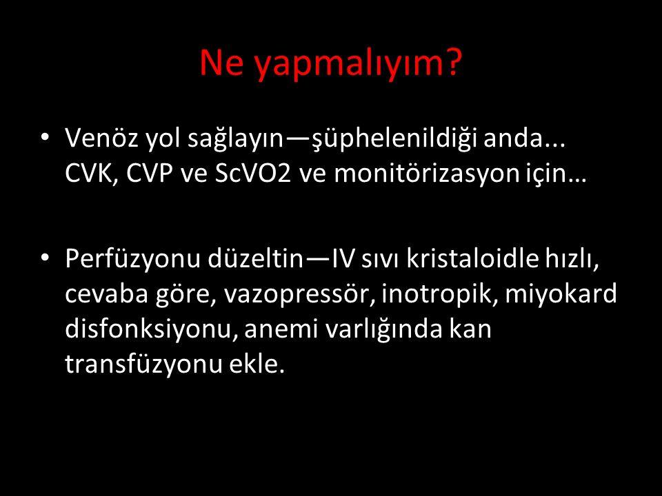 Ne yapmalıyım Venöz yol sağlayın—şüphelenildiği anda... CVK, CVP ve ScVO2 ve monitörizasyon için…