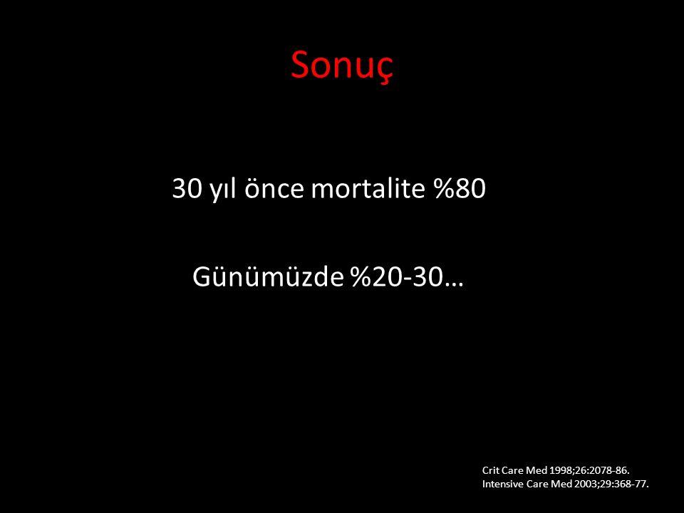 30 yıl önce mortalite %80 Günümüzde %20-30…