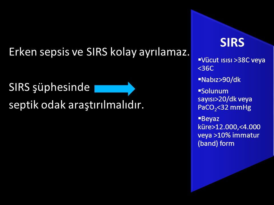 SIRS Erken sepsis ve SIRS kolay ayrılamaz. SIRS şüphesinde