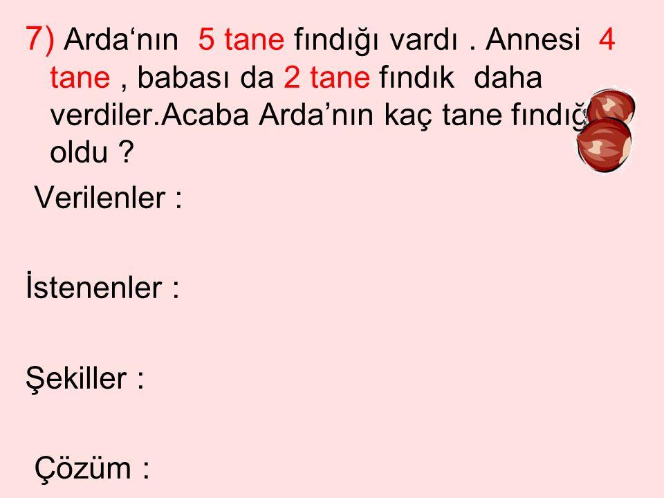 7) Arda'nın 5 tane fındığı vardı