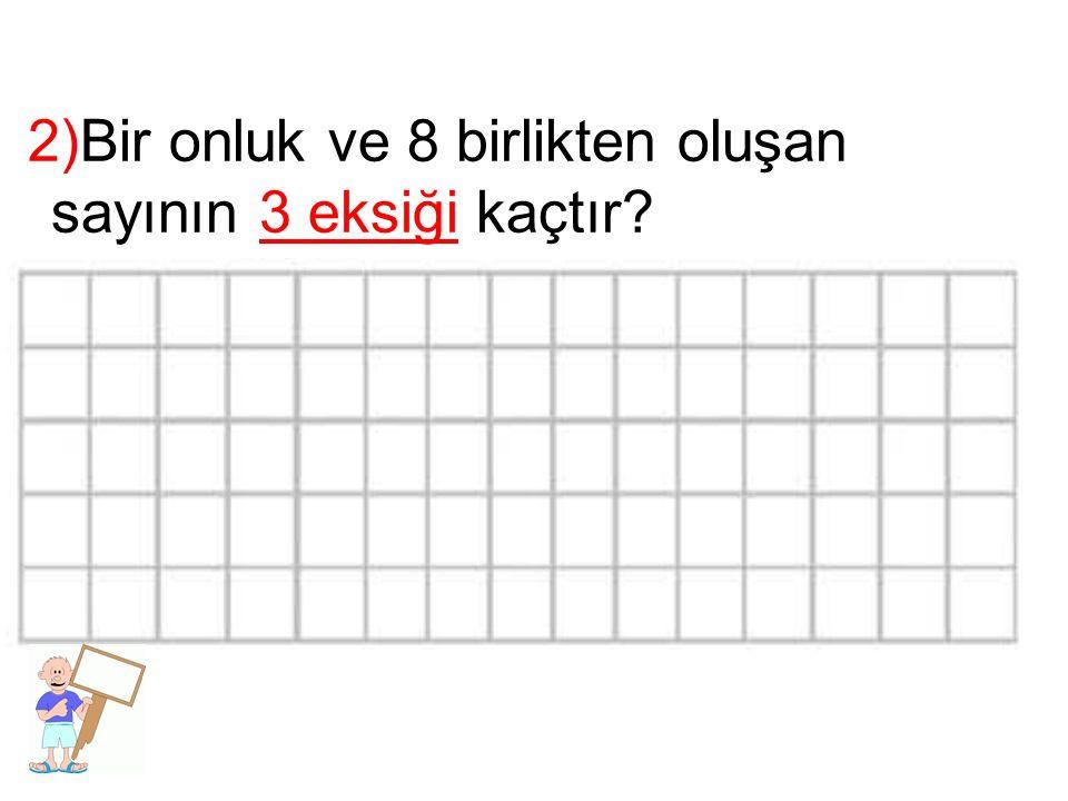 2)Bir onluk ve 8 birlikten oluşan sayının 3 eksiği kaçtır