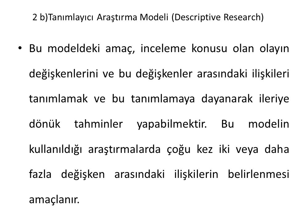 2 b)Tanımlayıcı Araştırma Modeli (Descriptive Research)