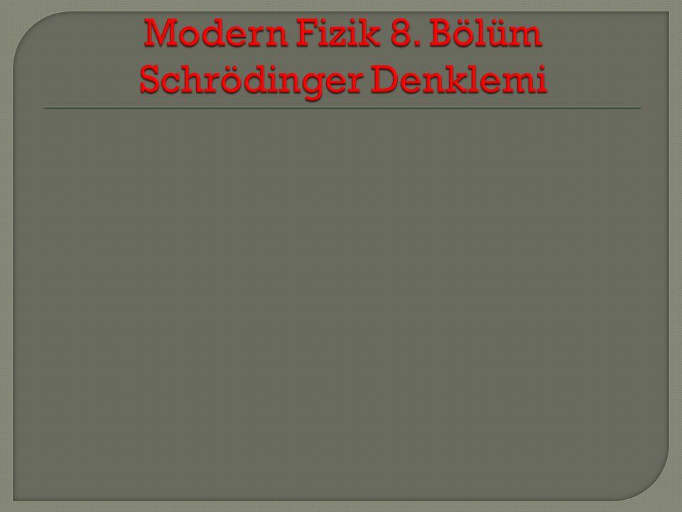 Modern Fizik 8. Bölüm Schrödinger Denklemi