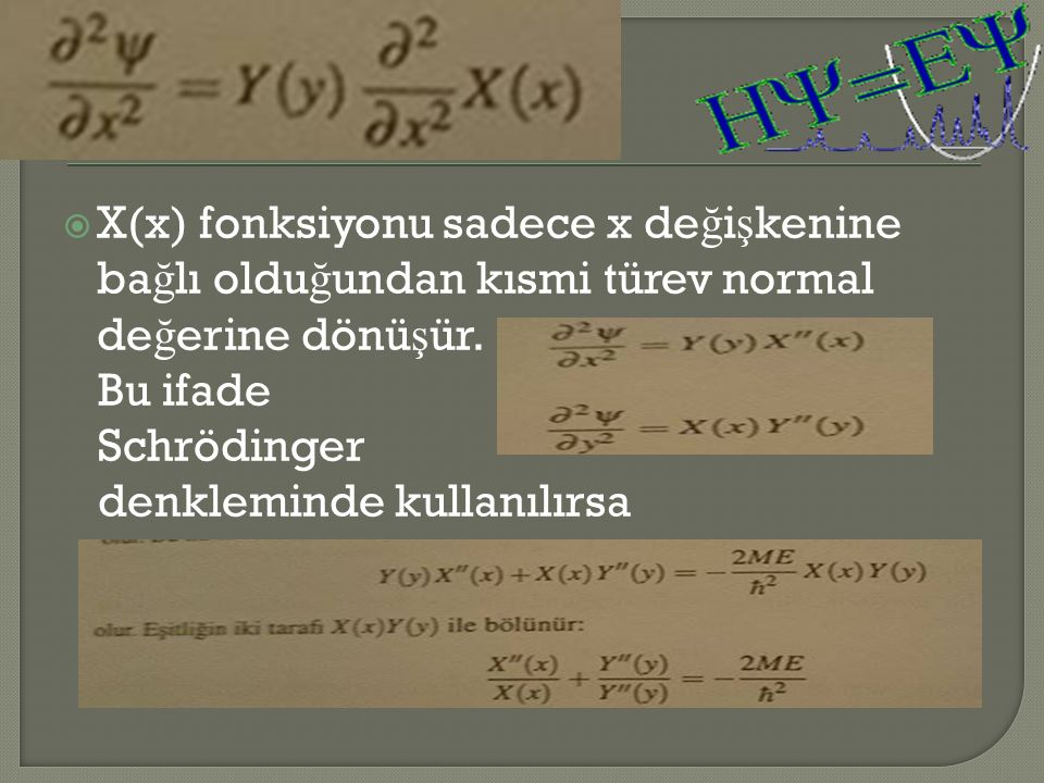 X(x) fonksiyonu sadece x değişkenine bağlı olduğundan kısmi türev normal değerine dönüşür.