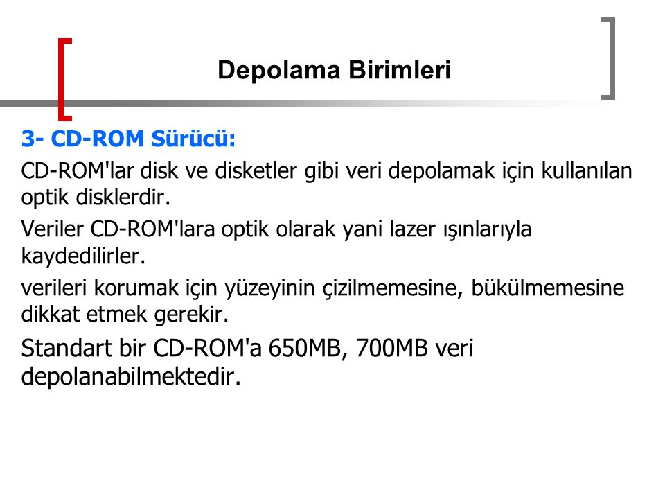 Depolama Birimleri 3- CD-ROM Sürücü: CD-ROM lar disk ve disketler gibi veri depolamak için kullanılan optik disklerdir.