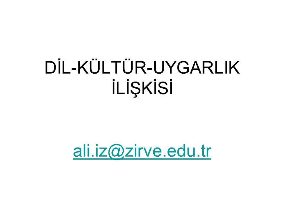 DİL-KÜLTÜR-UYGARLIK İLİŞKİSİ ali.iz@zirve.edu.tr