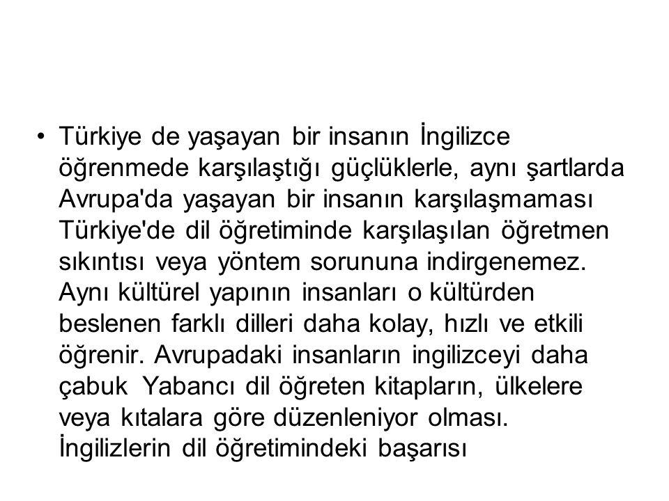 Türkiye de yaşayan bir insanın İngilizce öğrenmede karşılaştığı güçlüklerle, aynı şartlarda Avrupa da yaşayan bir insanın karşılaşmaması Türkiye de dil öğretiminde karşılaşılan öğretmen sıkıntısı veya yöntem sorununa indirgenemez.