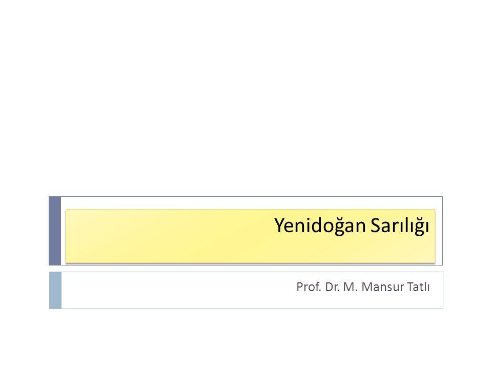 Yenidoğan Sarılığı Prof. Dr. M. Mansur Tatlı