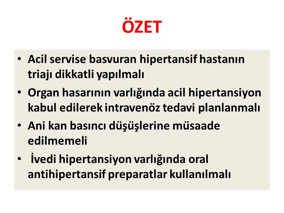 ÖZET Acil servise basvuran hipertansif hastanın triajı dikkatli yapılmalı.