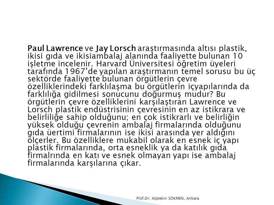 Paul Lawrence ve Jay Lorsch araştırmasında altısı plastik, ikisi gıda ve ikisiambalaj alanında faaliyette bulunan 10 işletme incelenir. Harvard Üniversitesi öğretim üyeleri tarafında 1967'de yapılan araştırmanın temel sorusu bu üç sektörde faaliyette bulunan örgütlerin çevre özelliklerindeki farklılaşma bu örgütlerin içyapılarında da farklılığa gidilmesi sonucunu doğurmuş mudur Bu örgütlerin çevre özelliklerini karşılaştıran Lawrence ve Lorsch plastik endüstrisinin çevresinin en az istikrara ve belirliliğe sahip olduğunu; en çok istikrarlı ve belirliğin yüksek olduğu çevrenin ambalaj firmalarında olduğunu gıda üertimi firmalarının ise ikisi arasında yer aldığını ölçerler. Bu özelliklere mukabil olarak en esnek iç yapı plastik firmalarında, orta esneklik ya da katılık gıda firmalrında en katı ve esnek olmayan yapı ise ambalaj firmalarında karşılarına çıkar.