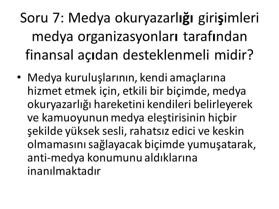 Soru 7: Medya okuryazarlığı girişimleri medya organizasyonları tarafından finansal açıdan desteklenmeli midir