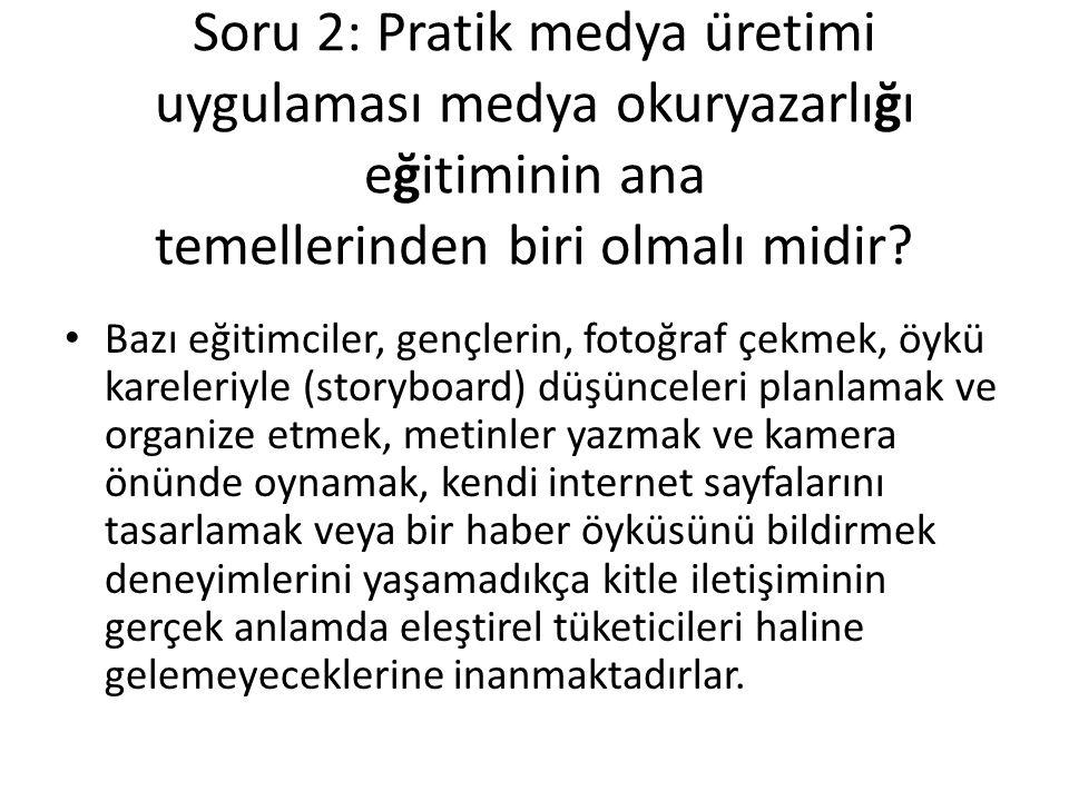 Soru 2: Pratik medya üretimi uygulaması medya okuryazarlığı eğitiminin ana temellerinden biri olmalı midir