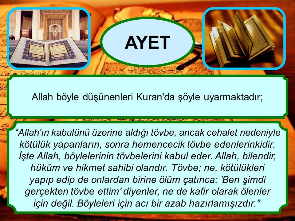 AYET Allah böyle düşünenleri Kuran da şöyle uyarmaktadır;