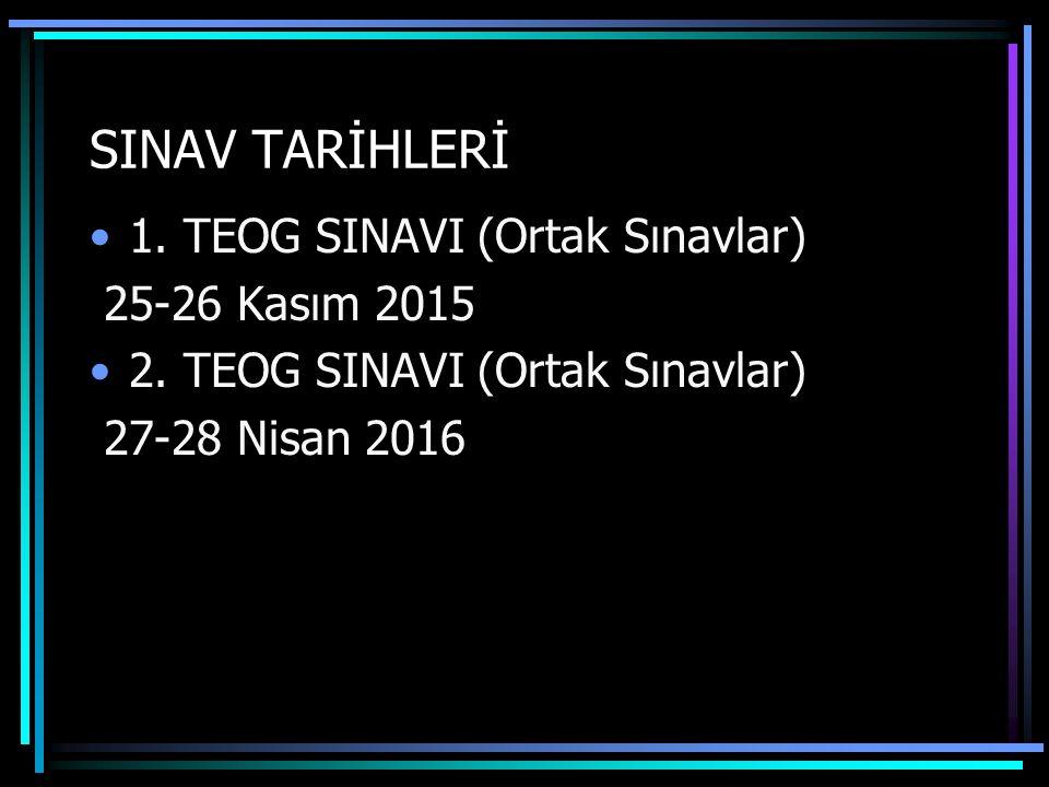 SINAV TARİHLERİ 1. TEOG SINAVI (Ortak Sınavlar) 25-26 Kasım 2015