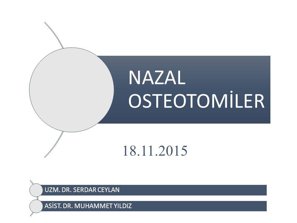 NAZAL OSTEOTOMİLER 18.11.2015 UZM. DR. SERDAR CEYLAN