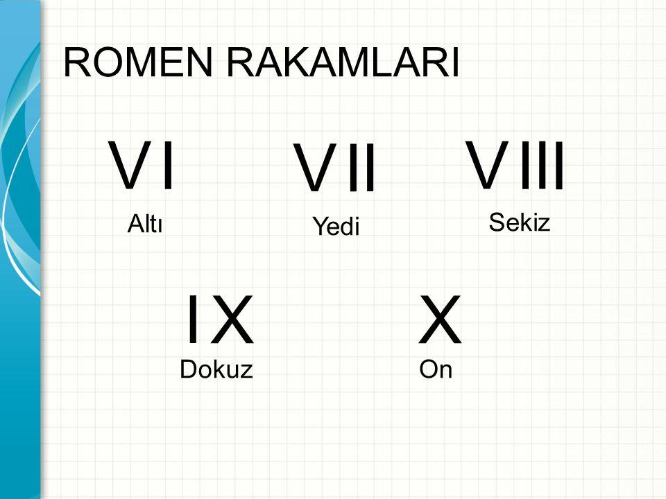 ROMEN RAKAMLARI V I V I I V I I I Altı Sekiz Yedi I X X Dokuz On