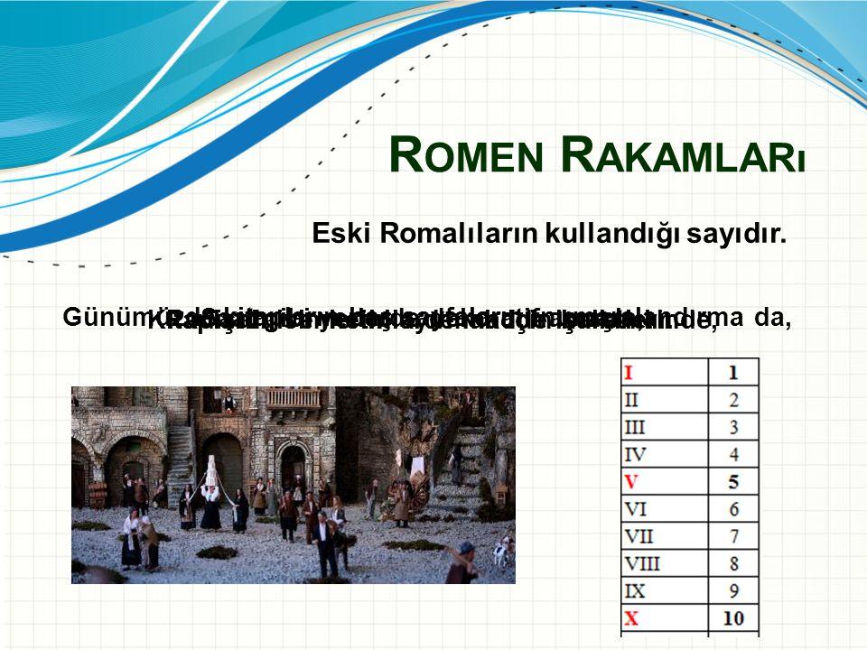 Romen Rakamları Eski Romalıların kullandığı sayıdır.
