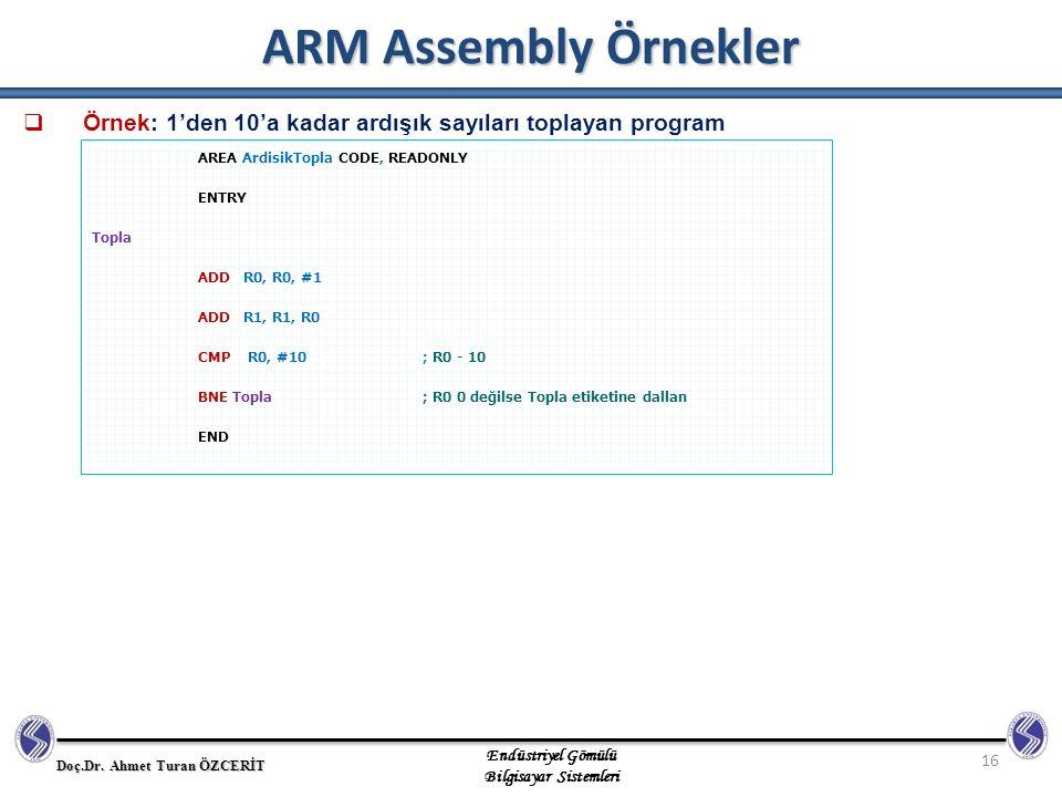 ARM Assembly Örnekler Örnek: 1'den 10'a kadar ardışık sayıları toplayan program. AREA ArdisikTopla CODE, READONLY.