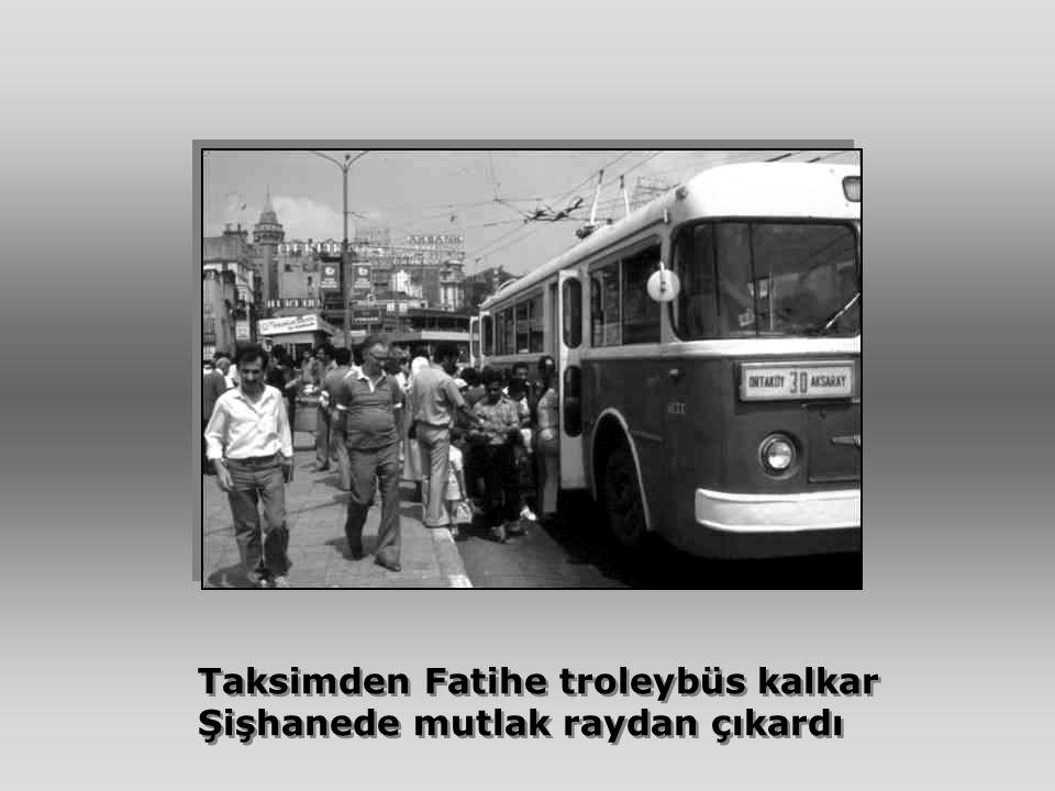 Taksimden Fatihe troleybüs kalkar