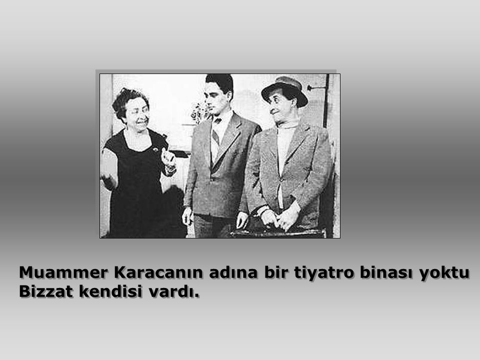 Muammer Karacanın adına bir tiyatro binası yoktu