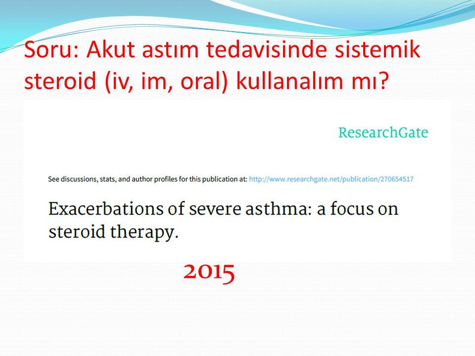 Soru: Akut astım tedavisinde sistemik steroid (iv, im, oral) kullanalım mı
