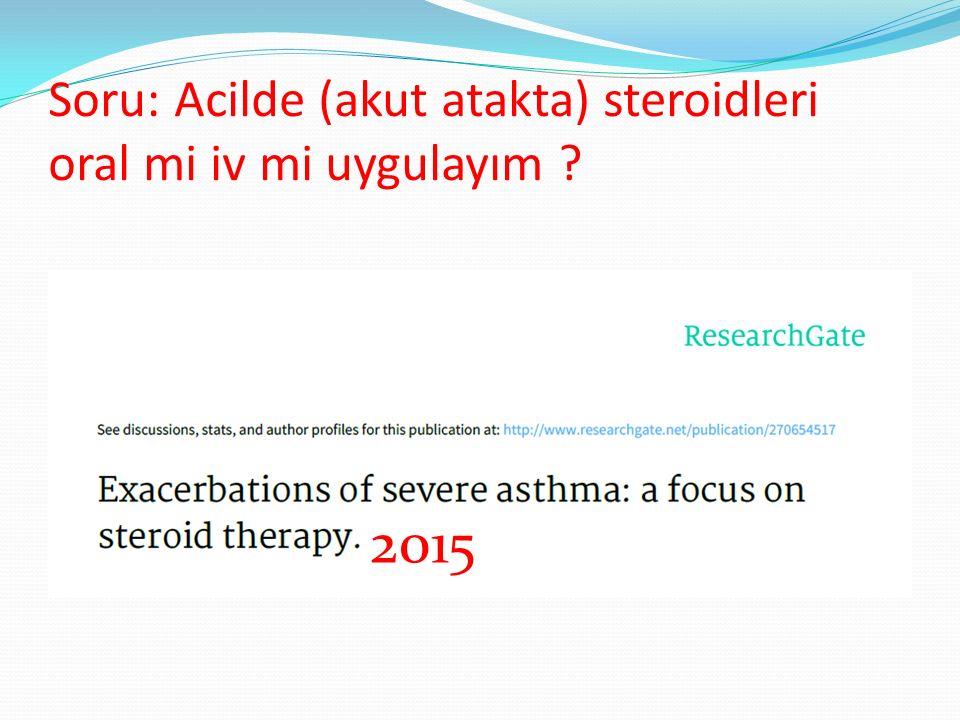 Soru: Acilde (akut atakta) steroidleri oral mi iv mi uygulayım