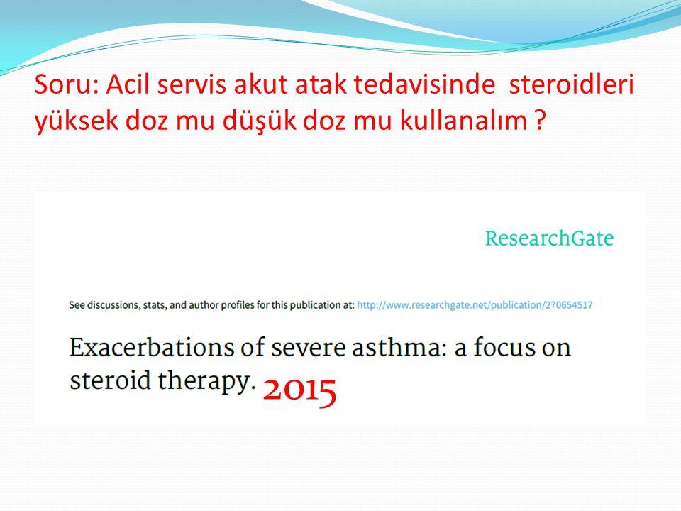 Soru: Acil servis akut atak tedavisinde steroidleri yüksek doz mu düşük doz mu kullanalım
